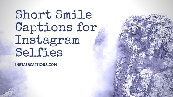 short smile captions for instagram selfies cute famous love