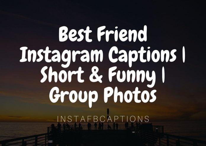 Best Friend Instagram Captions | Short & Funny | Group ...