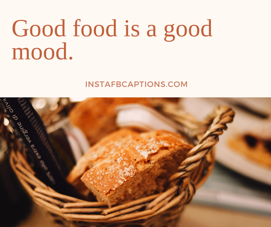 Good food is a good mood.  - optimized 10 - FOOD Instagram Captions for vegan and chicken 2021