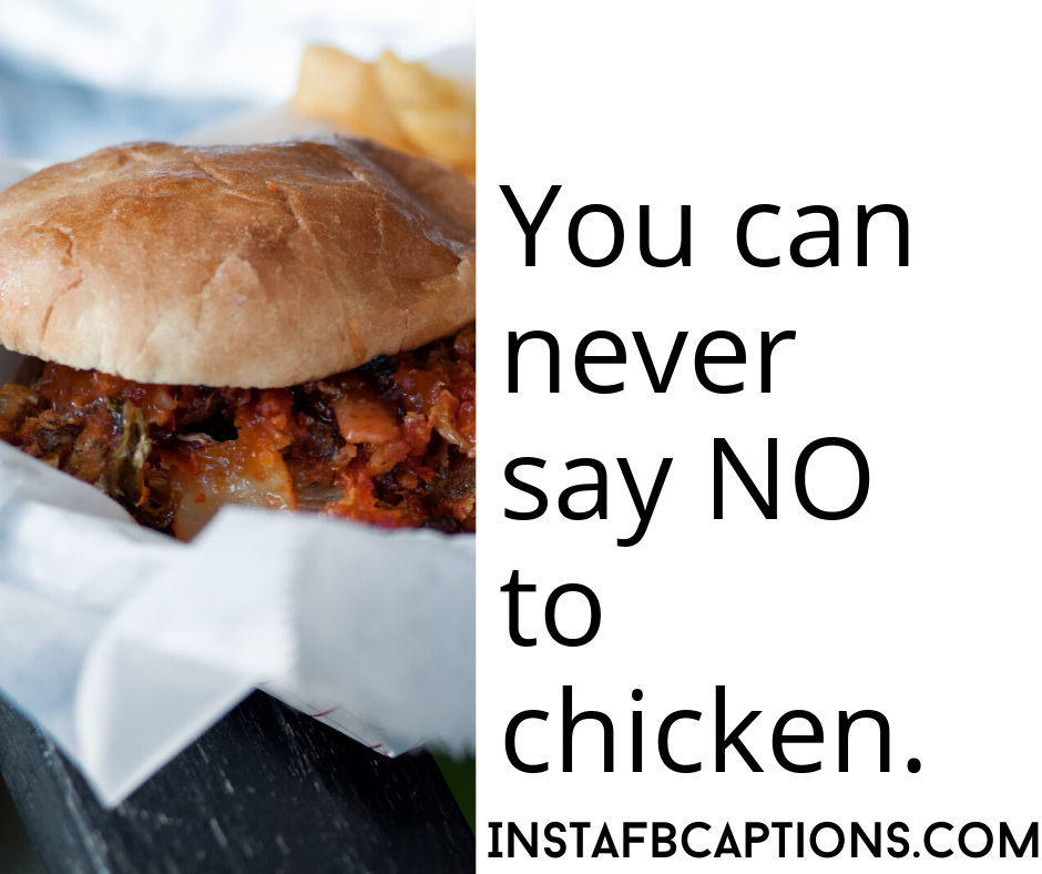 You can never say NO to chicken.  - optimized 4 2 - Vegan and chicken delicious food Instagram short captions/quotes