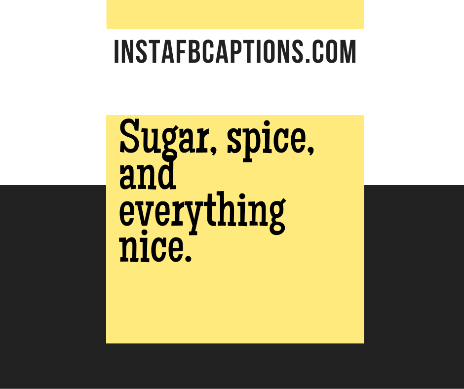 Sugar, spice and everything nice.  - optimized 5 2 - Vegan and chicken delicious food Instagram short captions/quotes