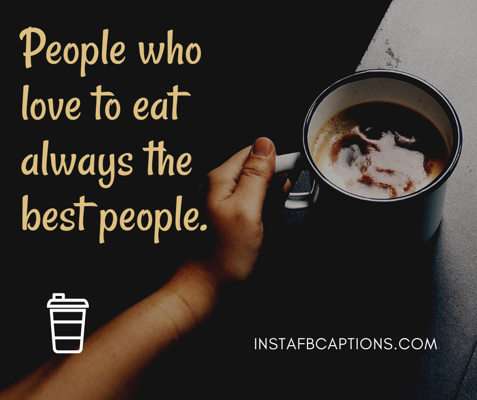 People who love to eat ,always the best people.  - optimized 9 1 - Vegan and chicken delicious food Instagram short captions/quotes