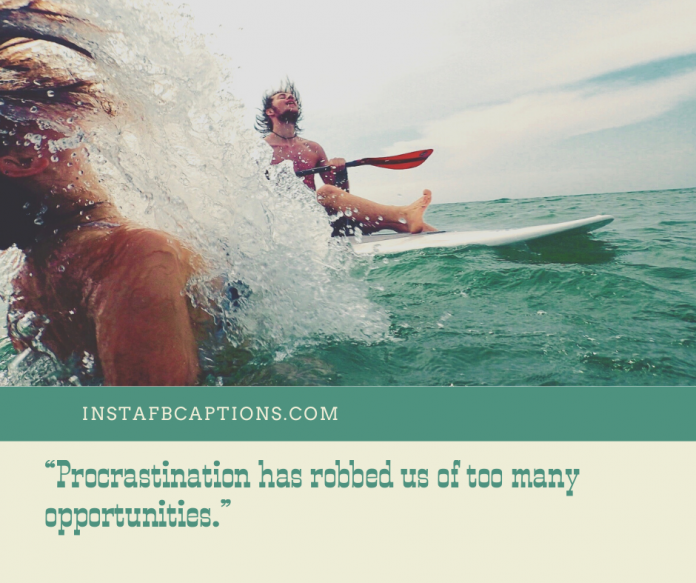 """""""procrastination Has Robbed Us Of Too Many Opportunities."""""""