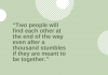 """two People Will Find Each Other At The End Of The Way Even After A Thousand Stumbles If They Are Meant To Be Together."""