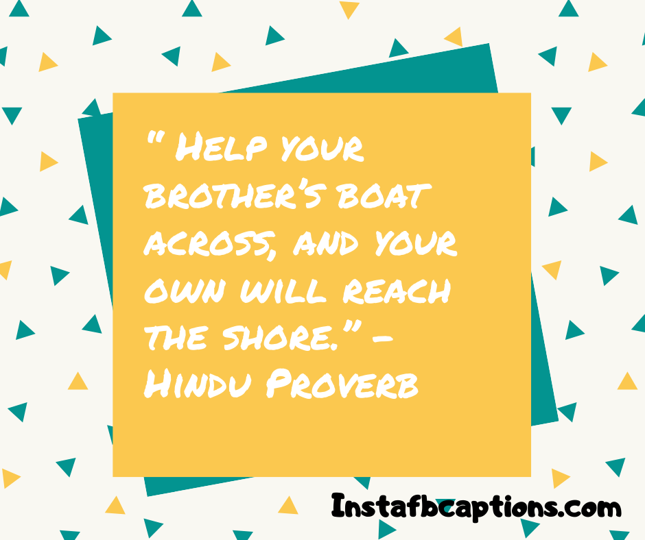 Famous Brother Quotes  -     Help your brother   s boat across and your own will reach the shore - 230+ Best Brother Quotes ( Love, Funny, Cute)