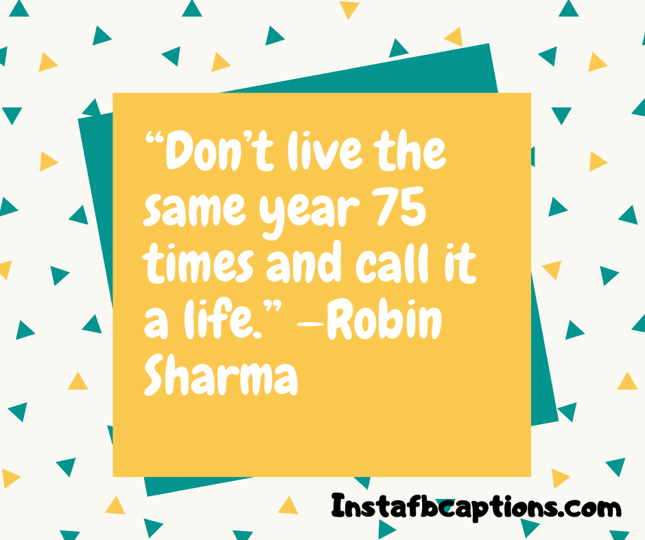 New Year Wishes  -    Don   t live the same year 75 times and call it a life - Best New Year Caption for Instagram and Facebook 2021