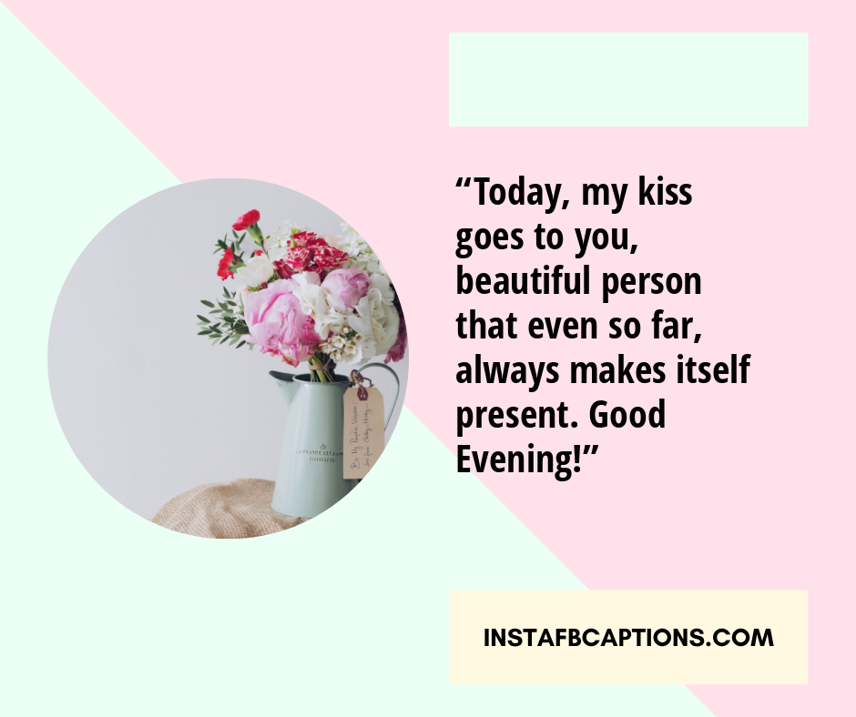 Charming Captions  -    Today my kiss goes to you beautiful person that even so far always makes itself present - 250+ Good Evening Captions for Instagram (Sunset  Colorful Shadow Romantic)