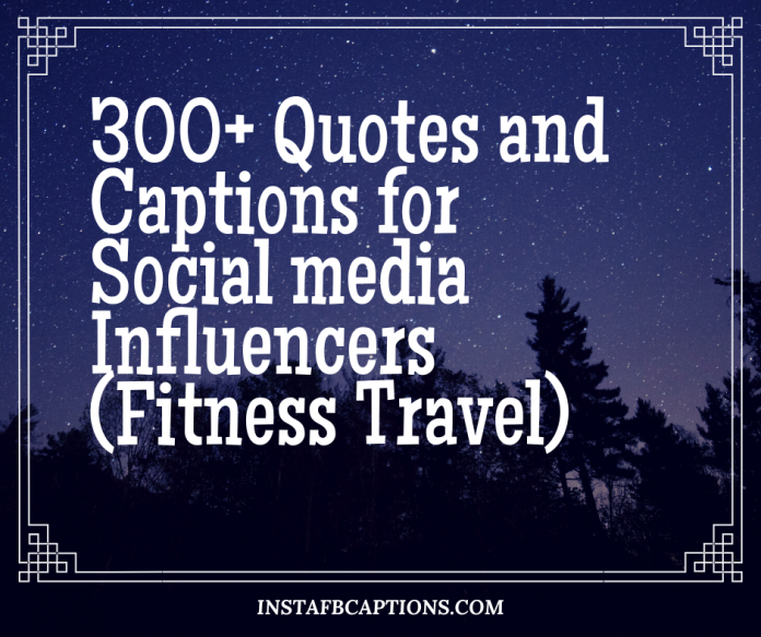 300 Quotes And Captions For Social Media Influencers Fitness Travel