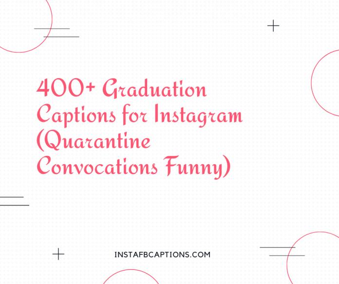 400 Graduation Captions For Instagram Quarantine Convocations Funny