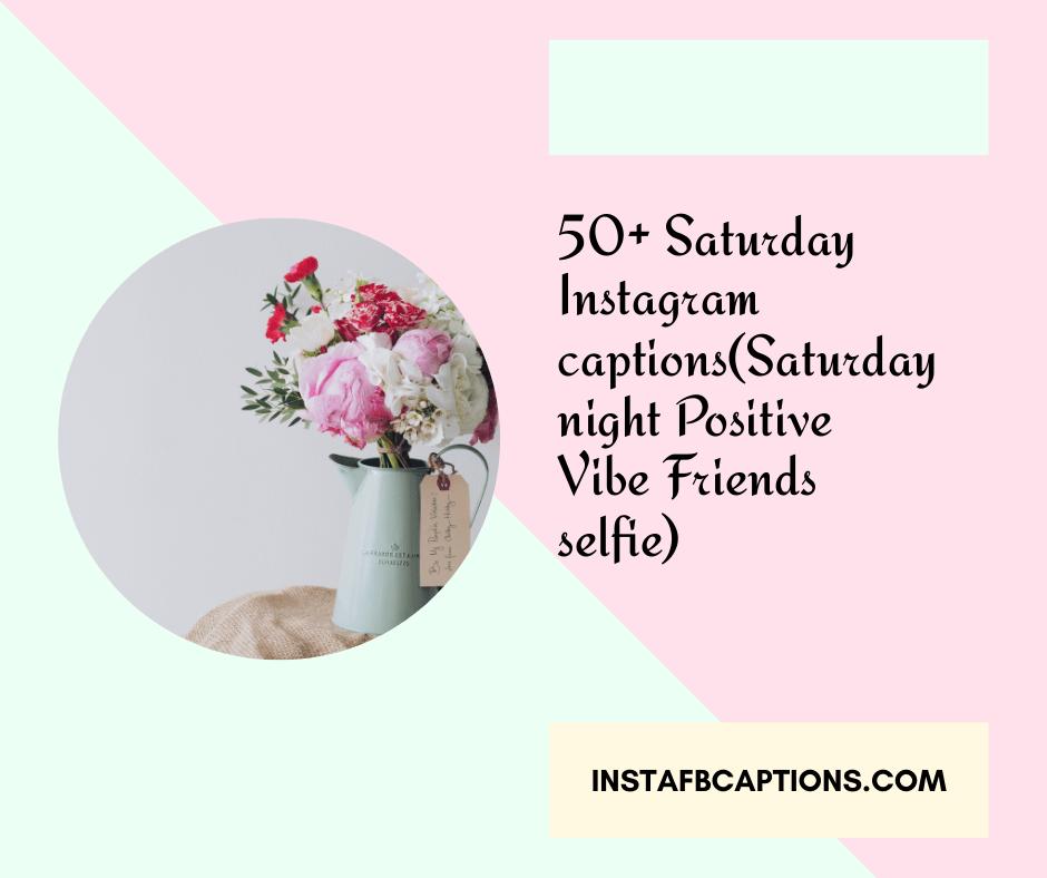 50 Saturday Instagram Captionssaturday Night Positive Vibe Friends Selfie