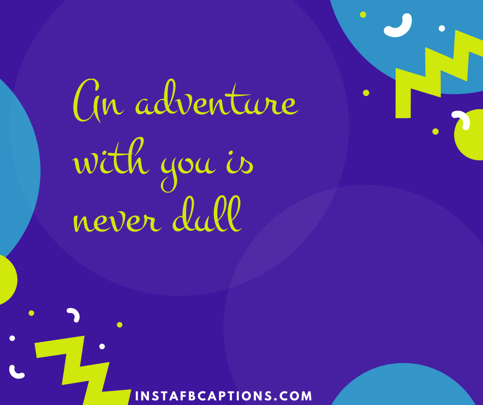 Silly Captions  - An adventure with you is never dull - 230+ Cute Instagram captions for Girlfriend (Funny Smile Love)
