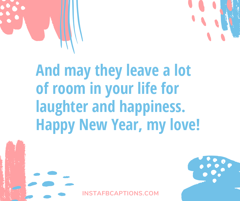 New Year Wishes for Family  - And may they leave a lot of room in your life for laughter and happiness - Best New Year Caption for Instagram and Facebook 2021