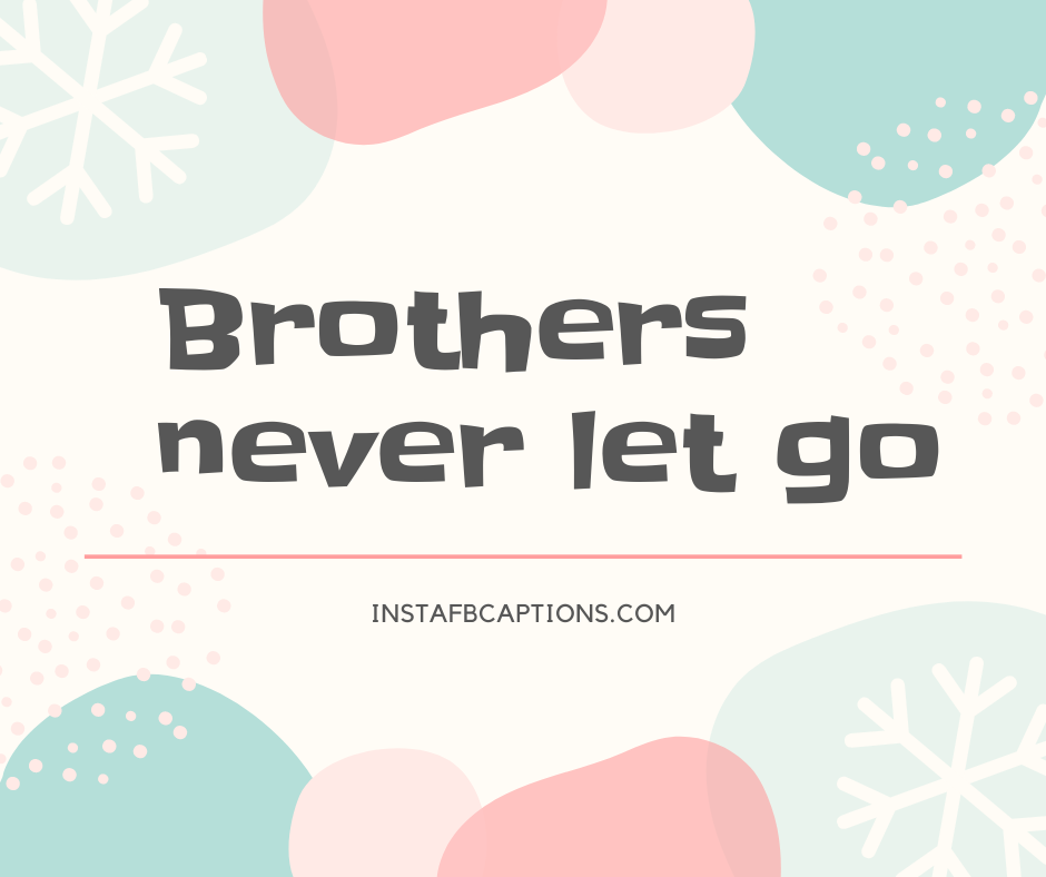 Funny Quotes for Brother  - Brothers never let go - 230+ Best Brother Quotes ( Love, Funny, Cute)