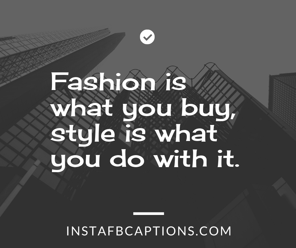 Shopping with Friends captions  - Fashion is what you buy style is what you do with it - Shopping Instagram Captions (Online Fashion Grocery quotes )