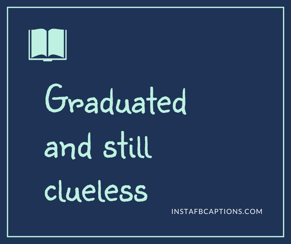 Graduation wishes from Parents  - Graduated and still clueless - 400+ Graduation Captions for Instagram (Quarantine Convocations Funny)
