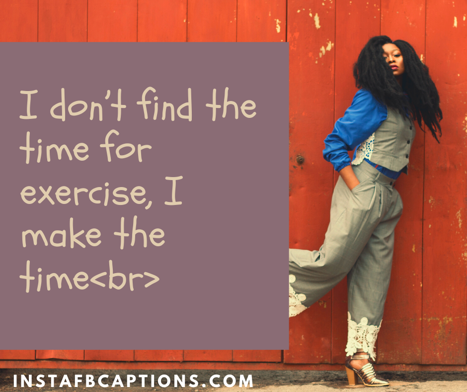 Inspirational Quotes from movies  - I don   t find the time for exercise I make the timebr - 300+ Quotes and Captions for Social media Influencers (Fitness Travel)
