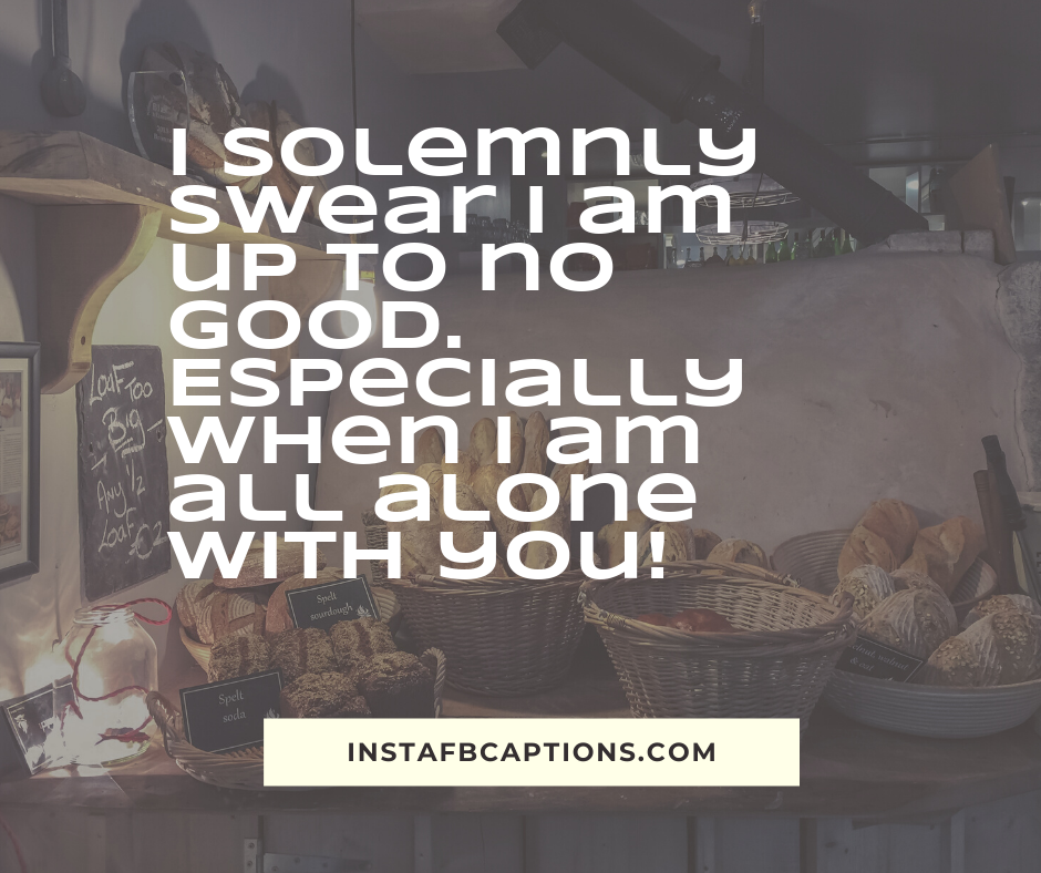 Awesome Captions  - I solemnly swear I am up to no good - 230+ Cute Instagram captions for Girlfriend (Funny Smile Love)