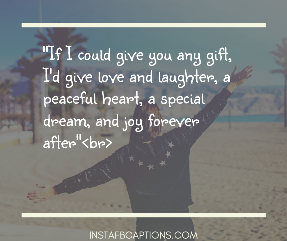 Funny Farewell Captions  - If I could give you any gift Id give love and laughter a peaceful heart a special dream and joy forever afterbr - 130+ FAREWELL Instagram Captions for Friends, Seniors, Colleagues & Students 2021