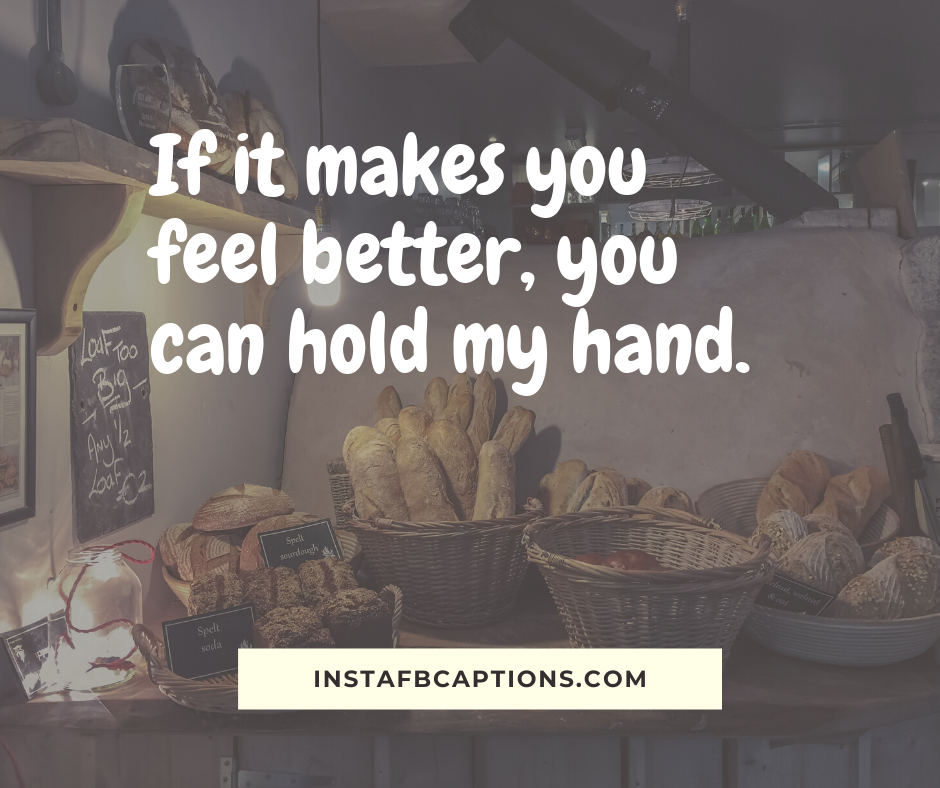 Love Captions  - If it makes you feel better you can hold my hand - 230+ Cute Instagram captions for Girlfriend (Funny Smile Love)