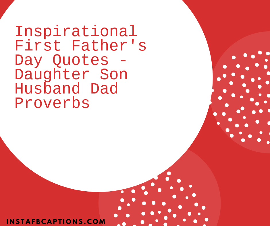 Inspirational First Fathers Day Quotes Daughter Son Husband Dad Proverbs