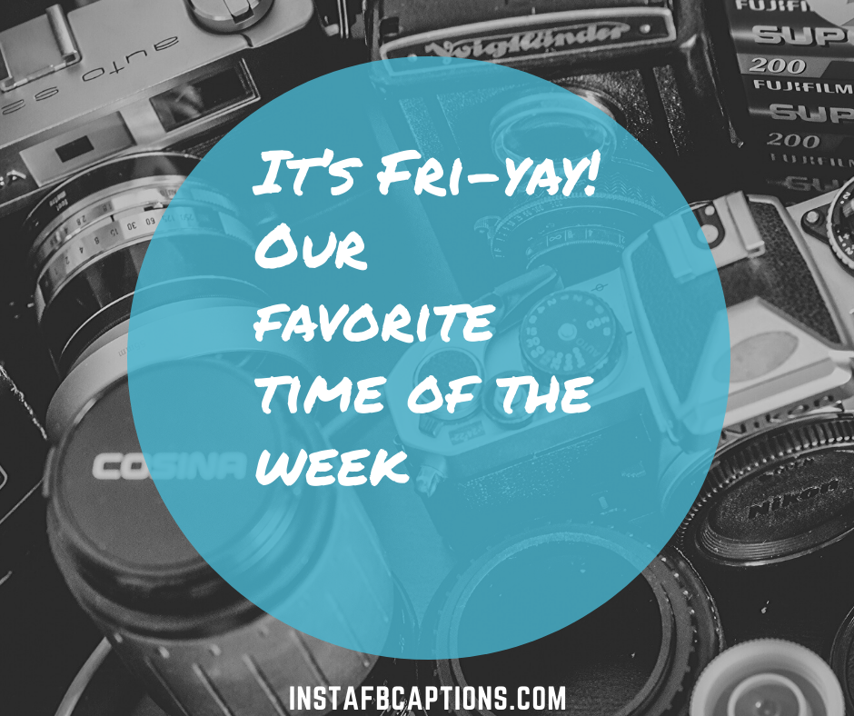 Best Captions for Friday  - It   s Fri yay Our favorite time of the week - 50+ FRIDAY Instagram Captions 2021