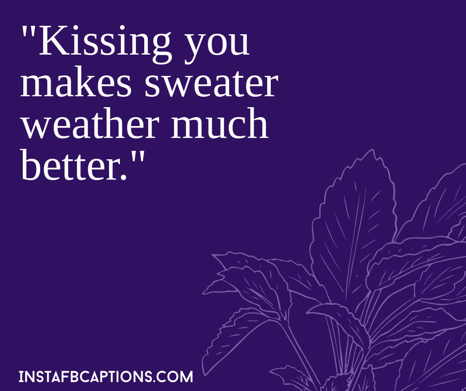 Santa Captions   - Kissing you makes sweater weather much better - 200+ Best Christmas Captions For All your Instagram Pictures (Lights Holiday Funny Family Flirty)