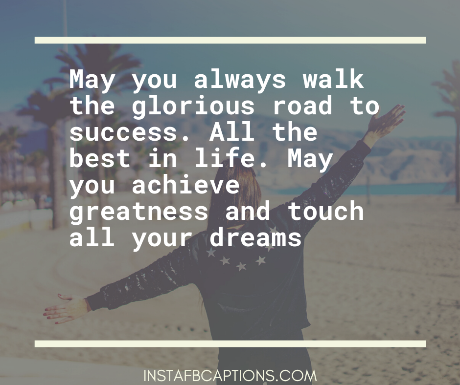 Political Success Captions  - May you always walk the glorious road to success - 400+ Good Luck captions (Future, Career, Performance)