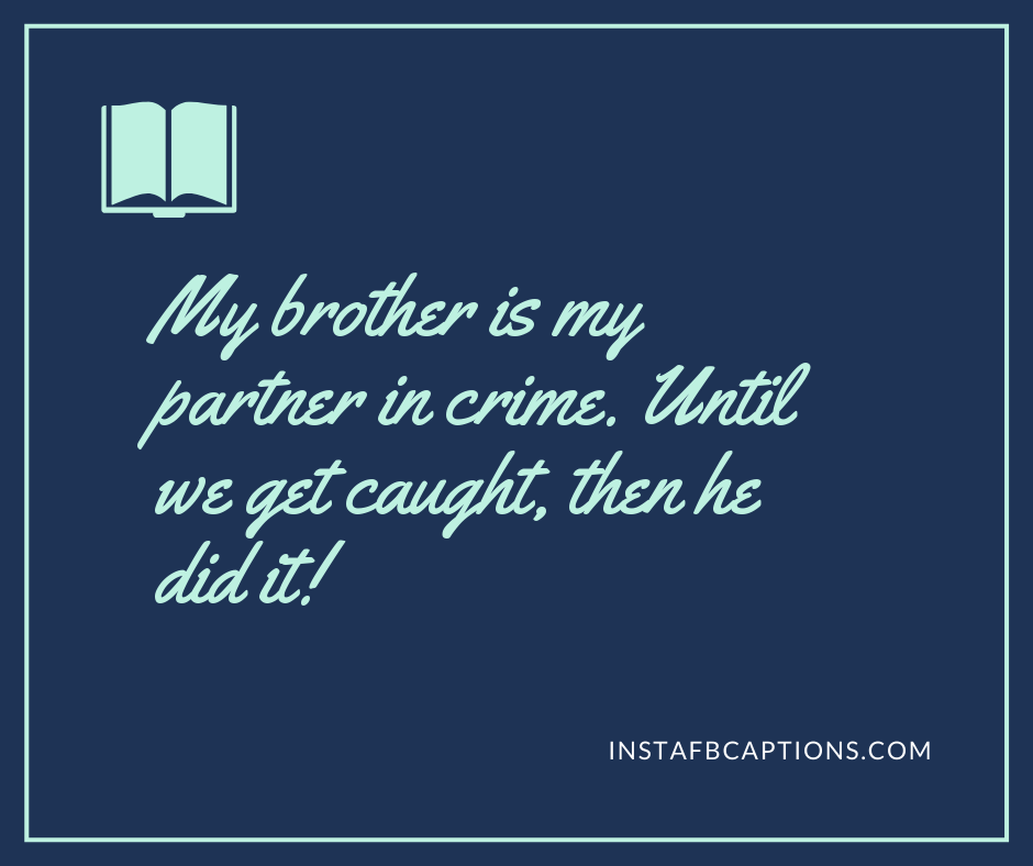 I Love My Brother Quotes  - My brother is my partner in crime - 230+ Best Brother Quotes ( Love, Funny, Cute)