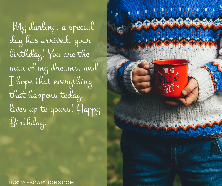 Romantic Birthday Wishes  - My darling a special day has arrived your birthday You are the man of my dreams and I hope that everything that happens today lives up to yours Happy Birthday  - 130+ Love Quotes for Darling Husband (Birthday Proud Forever)