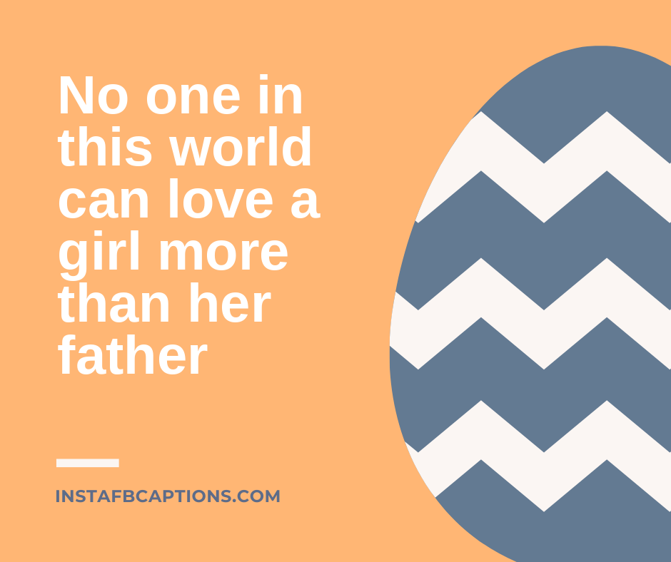 Father's Inspirational Quotes  - No one in this world can love a girl more than her father - 120+ Happy FATHER's DAY Instagram Captions 2021