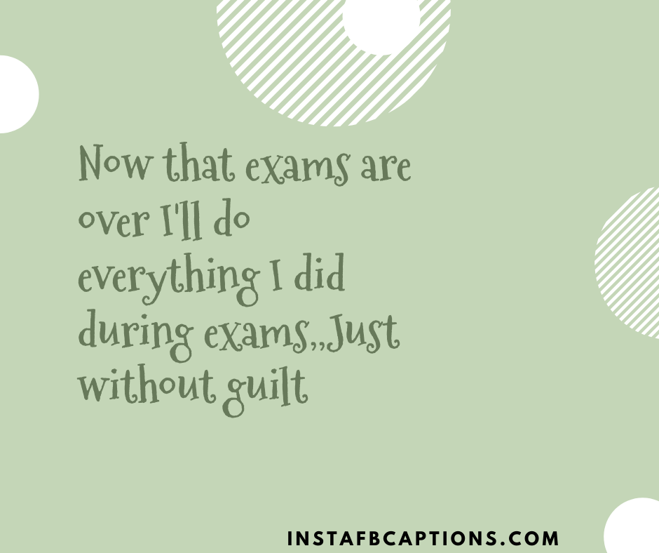 Exam fever Quotes  - Now that exams are over Ill do everything I did during examsJust without guilt - 220+ Exams Quotes and Captions (Funny, Exam Fever, Exams Over)