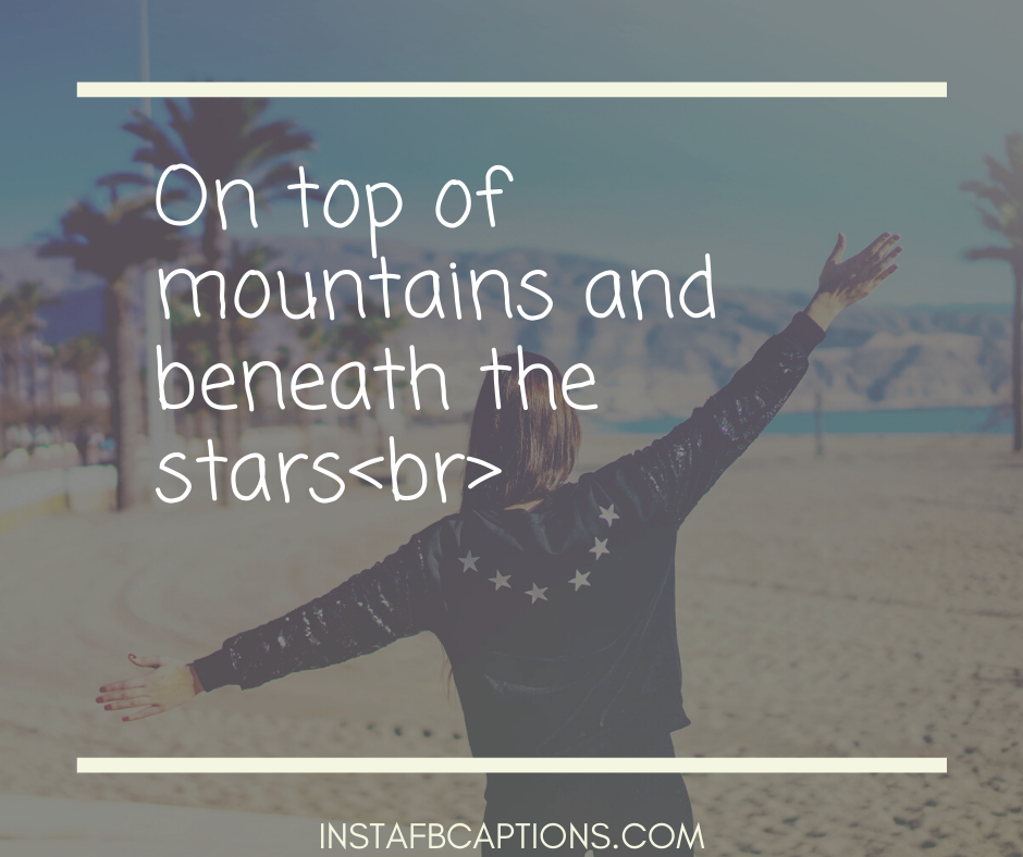 Success Captions  - On top of mountains and beneath the starsbr - 300+ Quotes and Captions for Social media Influencers (Fitness Travel)