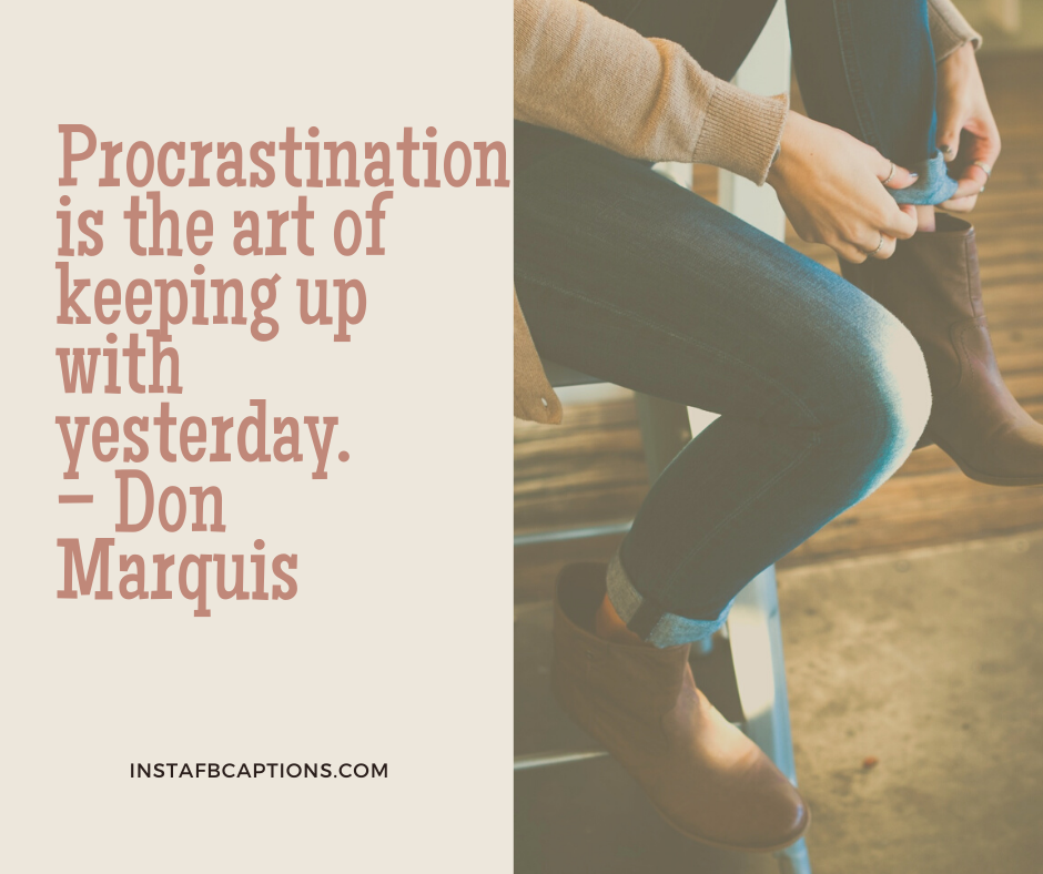 Believe in Yourself Quotes  - Procrastination is the art of keeping up with yesterday - 220+ Exams Quotes and Captions (Funny, Exam Fever, Exams Over)