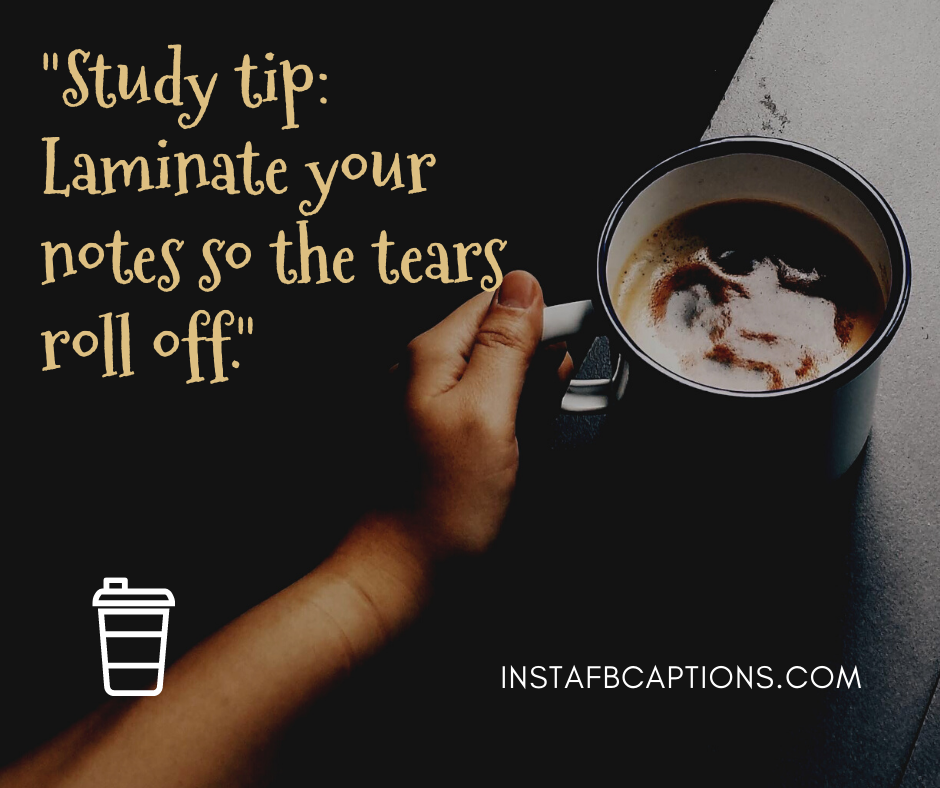 After Exam Quotes  - Study tip Laminate your notes so the tears roll off - 220+ Exams Quotes and Captions (Funny, Exam Fever, Exams Over)