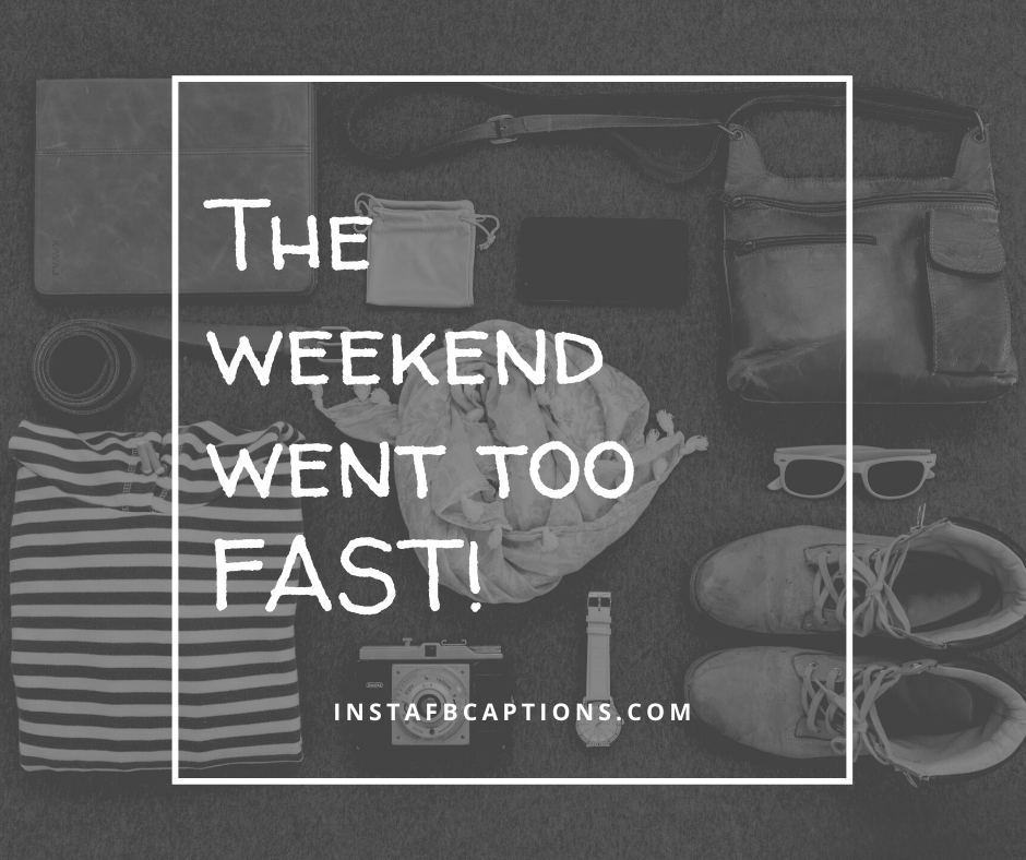 Hilarious Captions for Monday  - The weekend went too FAST - 50+ Monday Instagram captions (Morning Motivation Hilarious Inspiring Mood)