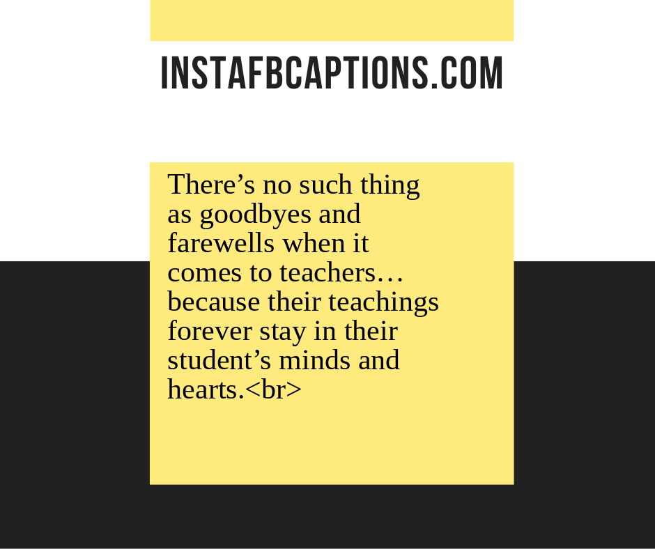 Goodbye captions for Lovers  - There   s no such thing as goodbyes and farewells when it comes to teachers    because their teachings forever stay in their student   s minds and hearts - 130+ FAREWELL Instagram Captions for Friends, Seniors, Colleagues & Students 2021