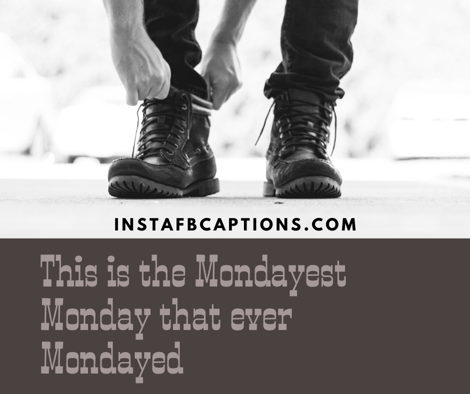 Monday Inspiring mood Captions  - This is the Mondayest Monday that ever Mondayed - 50+ MONDAY Instagram Captions 2021
