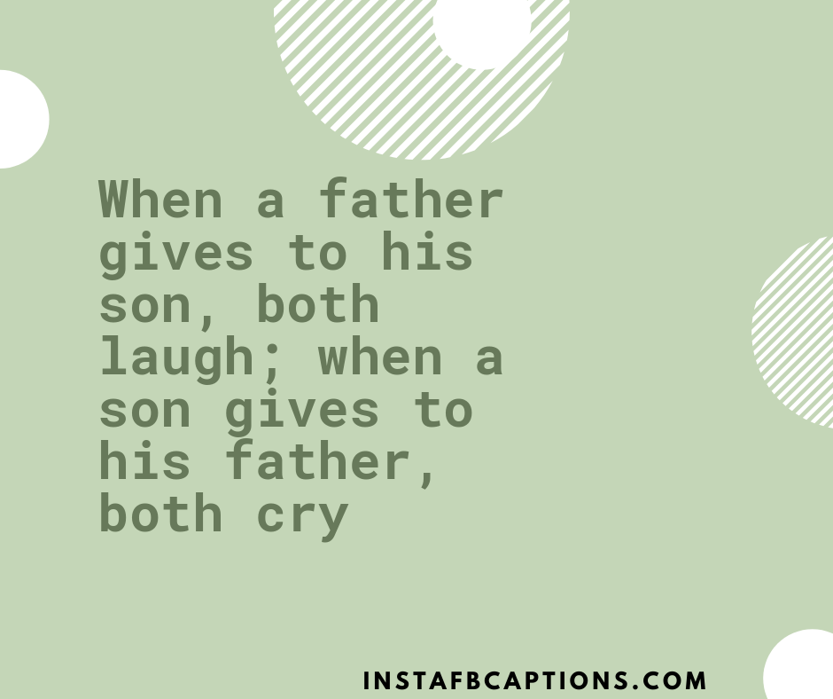 Dad Quotes From Son  - When a father gives to his son both laugh when a son gives to his father both cry - 120+ Happy FATHER's DAY Instagram Captions 2021