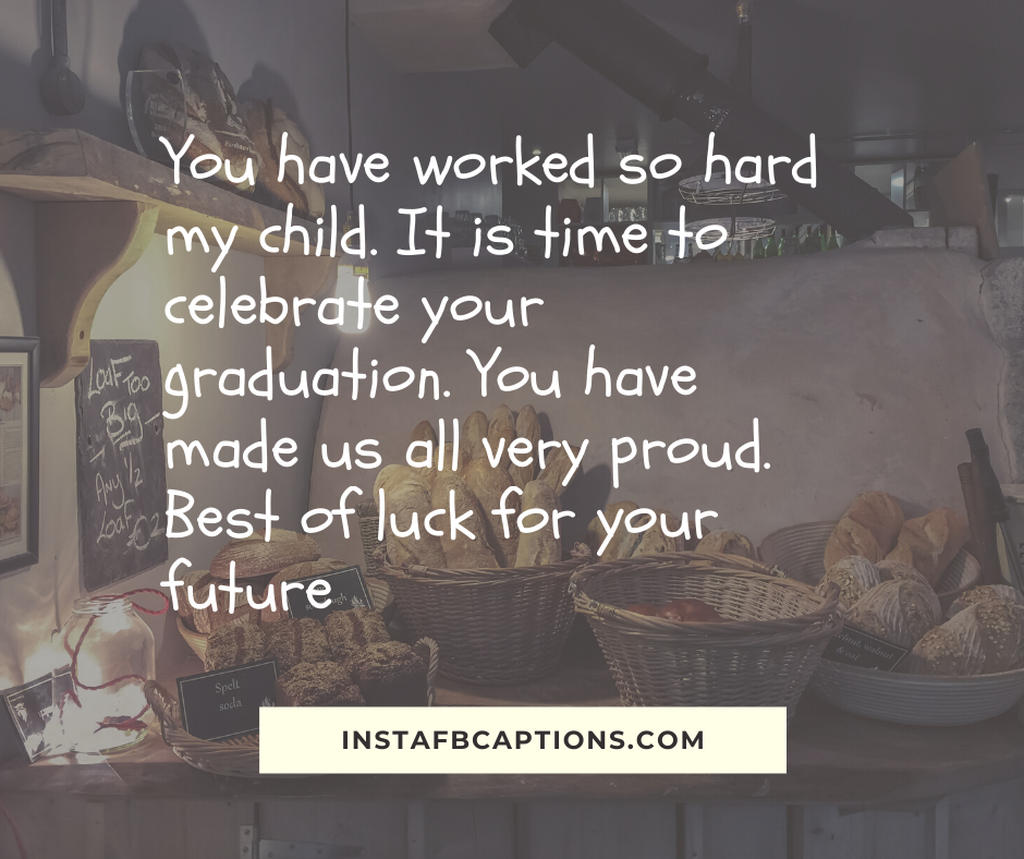 Short Captions for Graduation  - You have worked so hard my child - 400+ Graduation Captions for Instagram (Quarantine Convocations Funny)