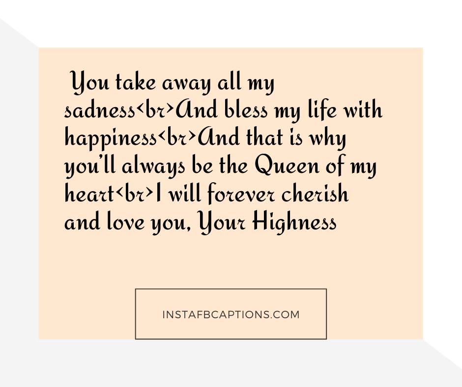 Funny Birthday Wishes  - You take away all my sadnessbrAnd bless my life with happinessbrAnd that is why you   ll always be the Queen of my heartbrI will forever cherish and love you Your Highness  - 240+ Love Messages and Quotes for Wife (Birthday Anniversary Hindi )