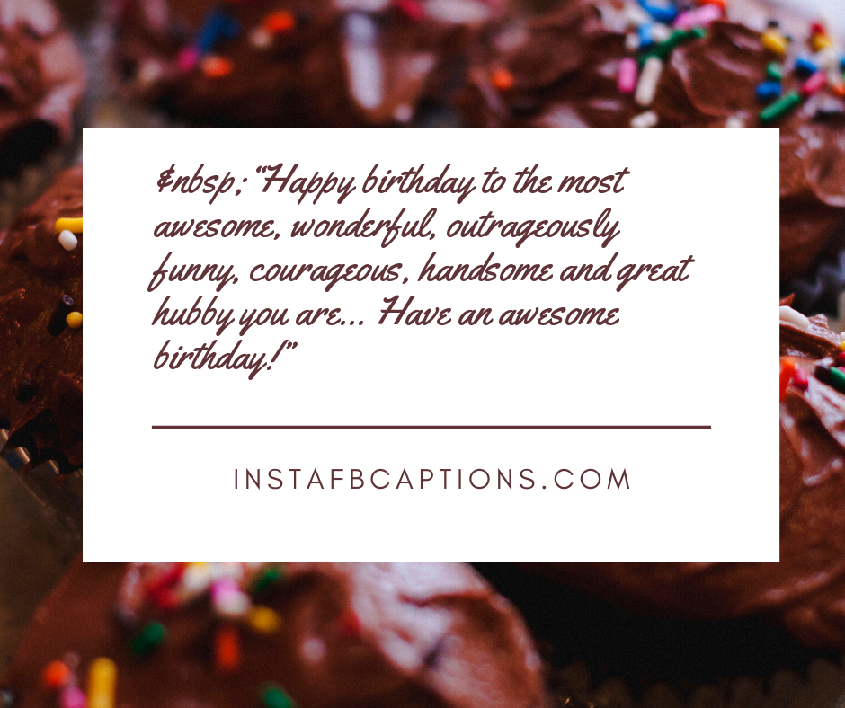 Funny Anniversary Quotes  - nbsp   Happy birthday to the most awesome wonderful outrageously funny courageous handsome and great hubby you are    Have an awesome birthday    - 130+ Love Quotes for Darling Husband (Birthday Proud Forever)