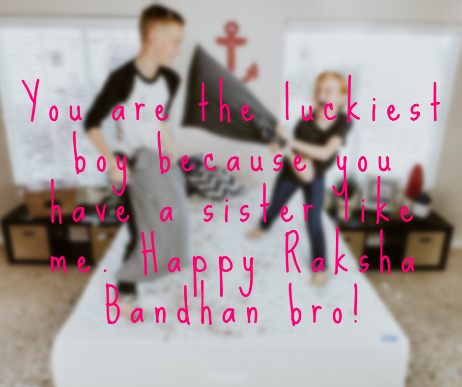 Rakshabandhan Quotes for Brother  - you are the luckiest boy 1 - 180+ Best RAKSHABANDHAN Captions, Quotes & Wishes for Instagram 2021
