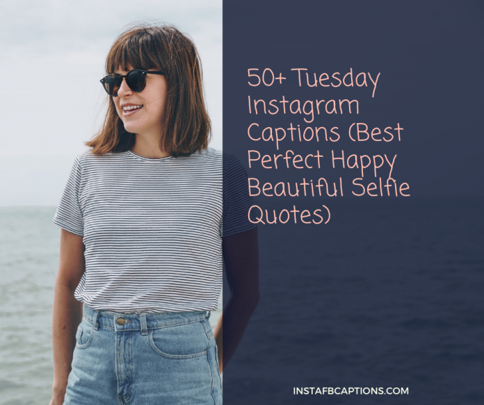 50 Tuesday Instagram Captions Best Perfect Happy Beautiful Selfie Quotes