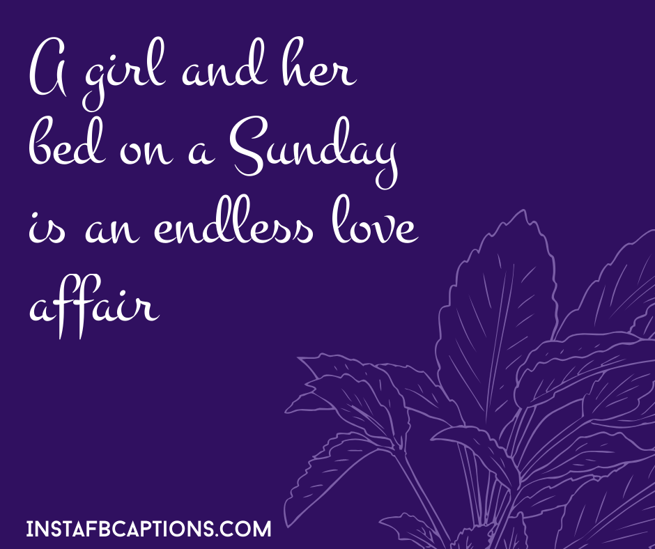 Funny Sunday Captions  - A girl and her bed on a Sunday is an endless love affair - 50+ SUNDAY Instagram Captions 2021
