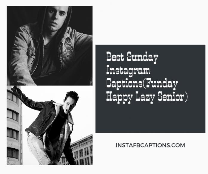Best Sunday Instagram Captionsfunday Happy Lazy Senior