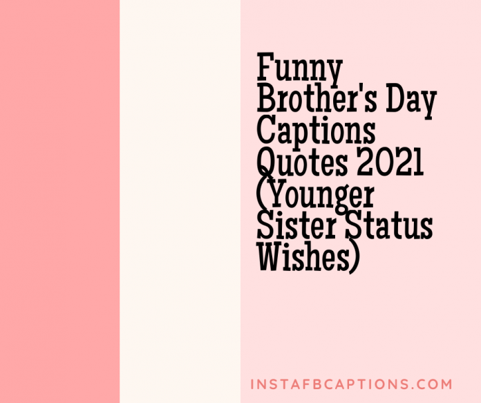 Funny Brothers Day Captions Quotes 2021 Younger Sister Status Wishes