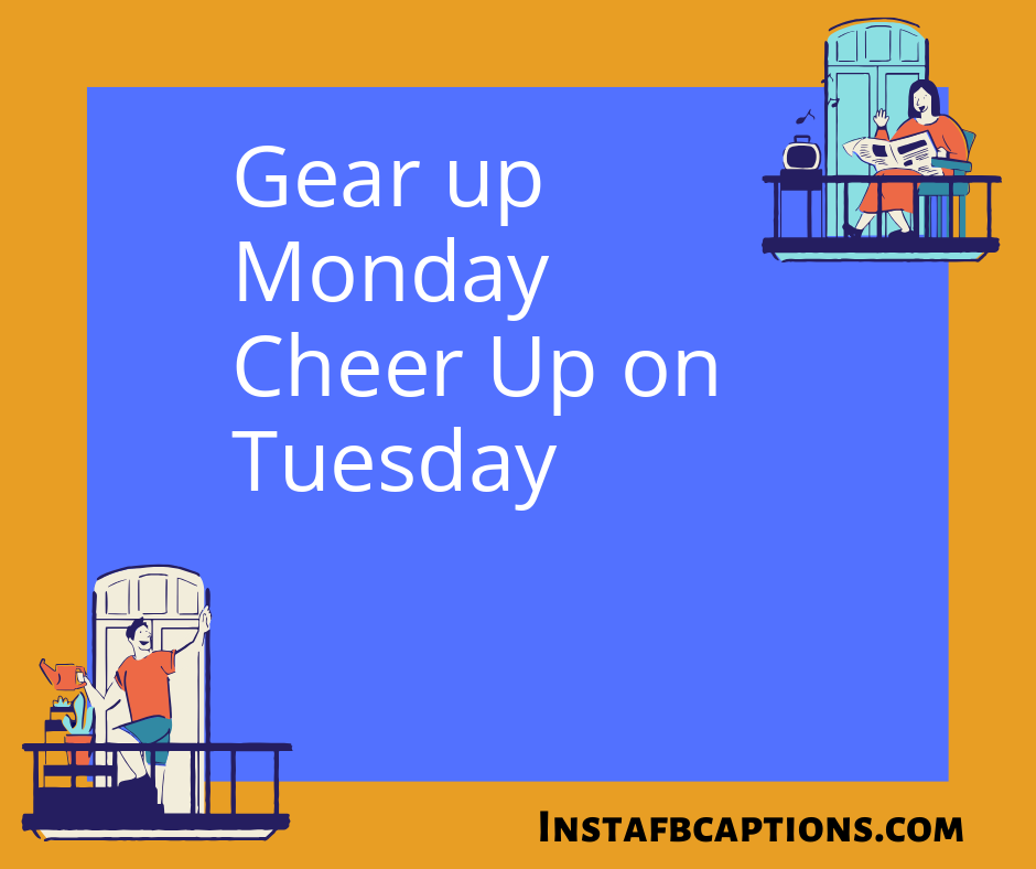 Happy Tuesday Captions  - Gear up Monday Cheer Up on Tuesday - 50+ Tuesday Instagram Captions (Best Perfect Happy Beautiful Selfie Quotes)