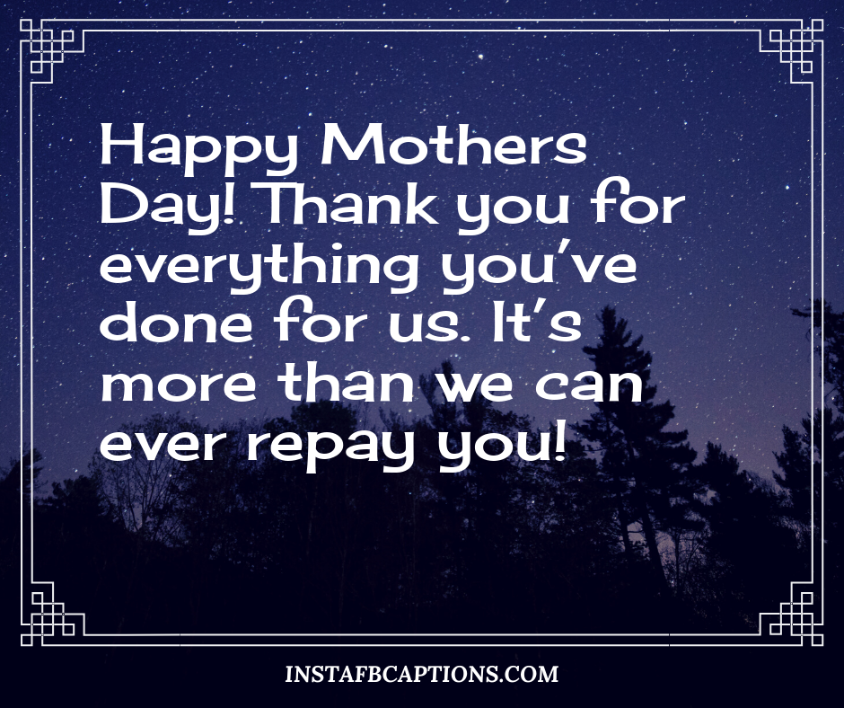 Caption For Mother's Picture  - Happy Mothers Day Thank you for everything you   ve done for us - 150+ Mother's Day Captions- Daughter Son Love Quotes