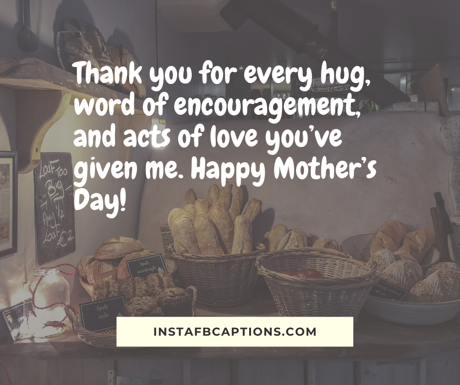 Mother's Day Quotes From Son  - Thank you for every hug word of encouragement and acts of love you   ve given me - 150+ Mother's Day Captions- Daughter Son Love Quotes