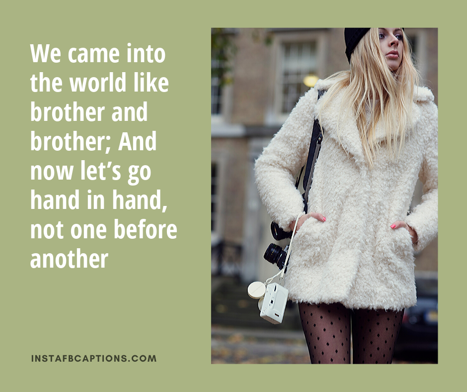 Brother's Day Quotes For Younger Brother  - We came into the world like brother and brother And now let   s go hand in hand not one before another - 120+ BROTHERS DAY Instagram Captions & Quotes 2021